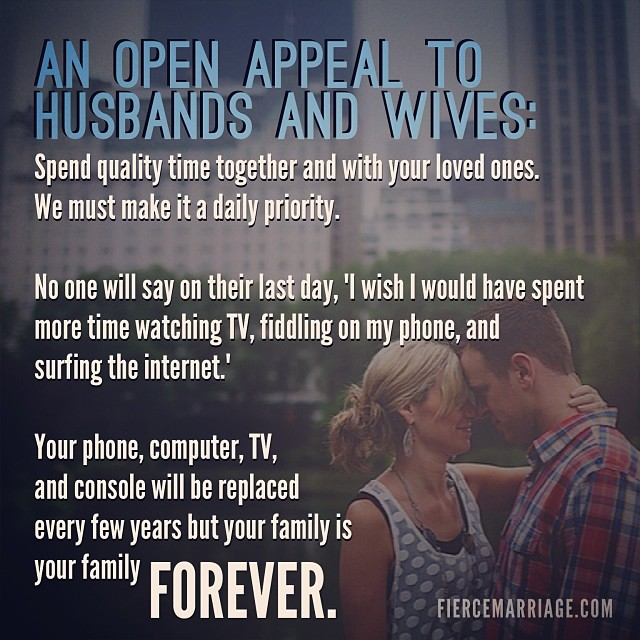 """""""An open appeal to husbands and wives: Spend quality time together and with your loved ones. We must make it a daily priority.  No one will say on their last day"""