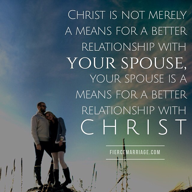 """Christ is not merely a means for a better relationship with your spouse"