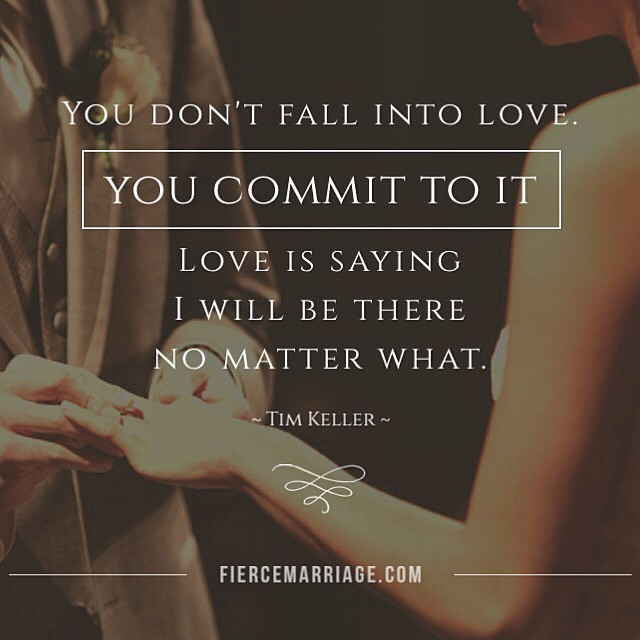 you don t fall into love you commit to it love is saying i will