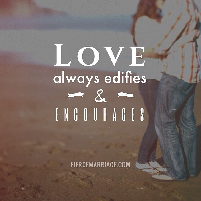 """Love always edifies & encourages."" -Ryan Frederick"
