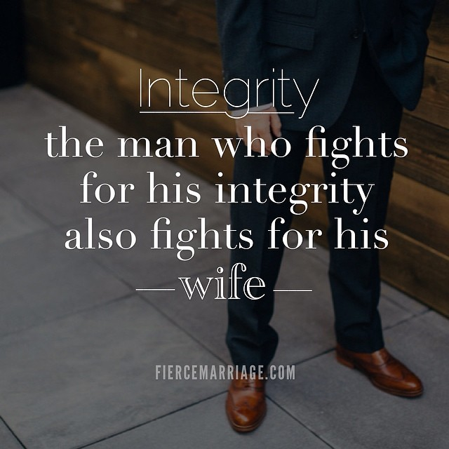 """Integrity: the man who fights for his integrity also fights for his wife."" -Ryan Frederick"