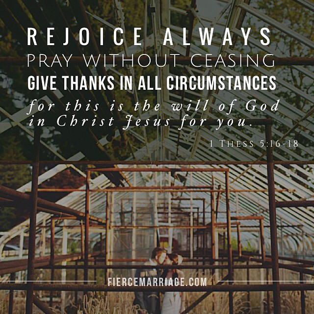"""Rejoice always. Pray without ceasing. Give thanks in all circumstances."" -Selena Frederick"