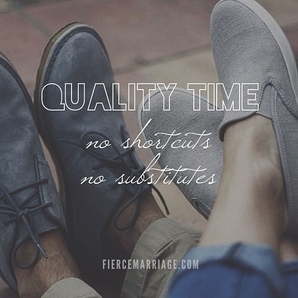 Quality time: no shortcuts, no substitutes -Ryan Frederick