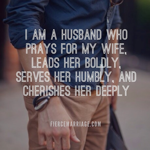 I am a husband who prays for my wife, leads her boldly, servers her humbly, and cherishes her deeply -Ryan Frederick
