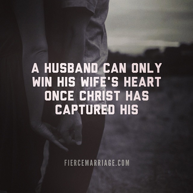 """A husband can only win his wife's heart once Christ has captured his"" -Ryan Frederick"