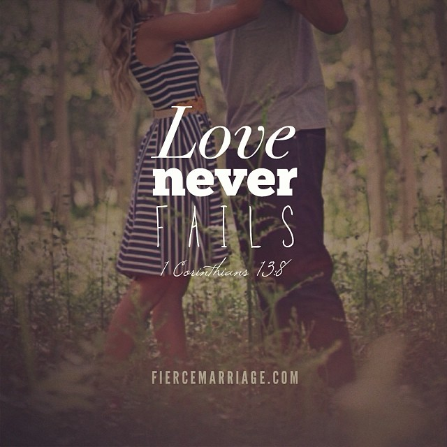 """Love never fails 1Cor. 13:8"" -Apostle Paul"