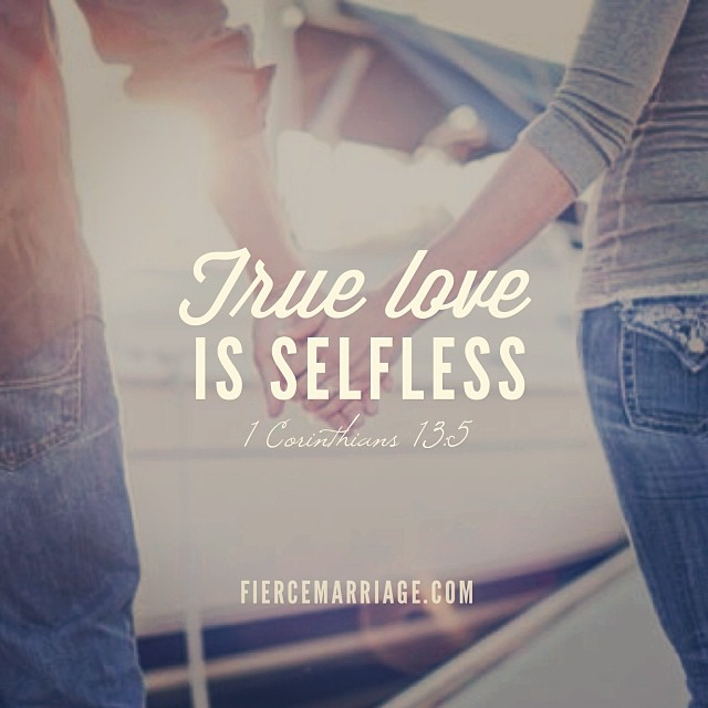 True love is selfless. 1 Cor. 13:5 -Apostle Paul