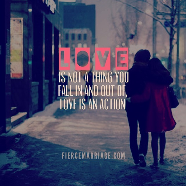 Love is not a thing you fall in and out of, love is an action. -Selena Frederick