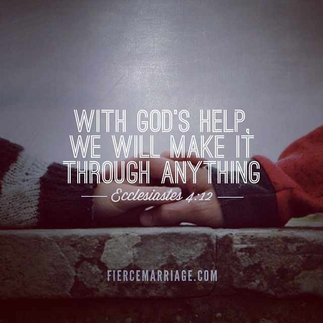 With God's help, we will make it through anything. Ecclesiastes 4:12 -King Solomon