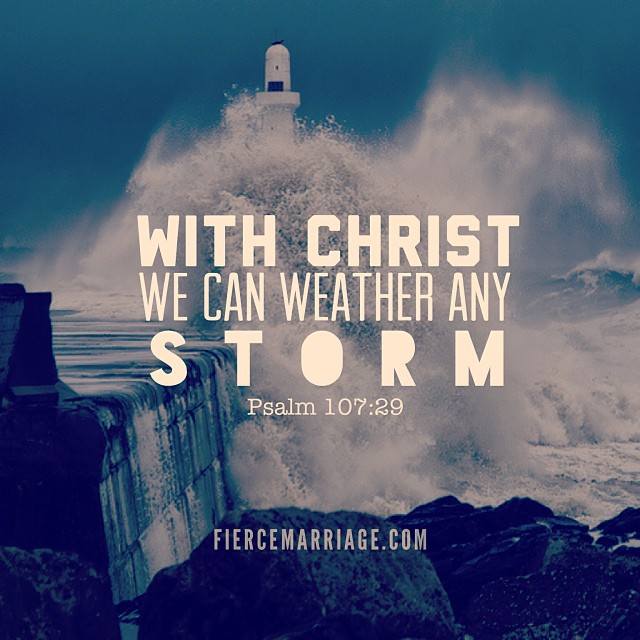 With Christ we can weather any storm. Psalm 107:29 -King David
