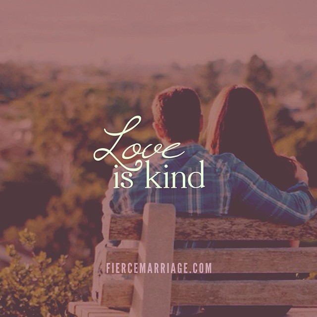 Love is kind. -Apostle Paul