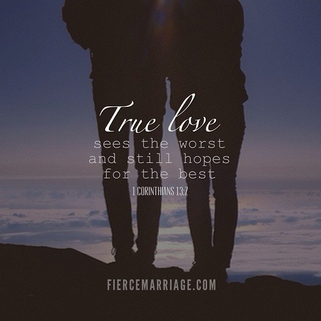 """True love sees the worst and still hopes for the best. 1 Cor. 13:7"" -Apostle Paul"