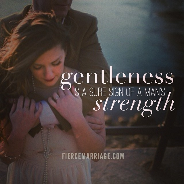 """""""Gentleness is a sure sign of a man's strength"""" -Ryan Frederick"""