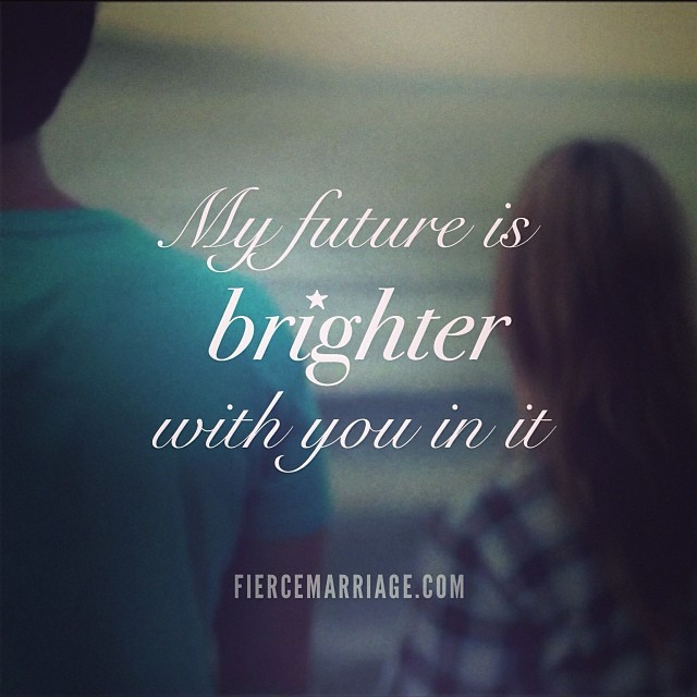 """My future is brighter with you in it."" -Ryan Frederick"