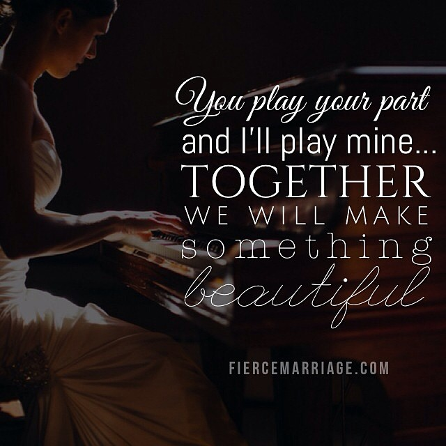 You play your part and I'll play mine...together we will make something beautiful. -Ryan Frederick