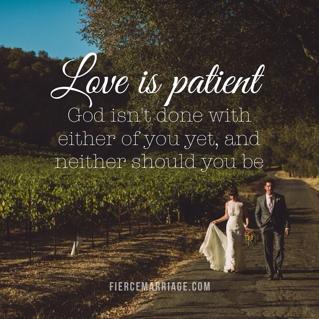 Love is patient. God isn't done with either of you yet, and neither should you be. -Selena Frederick
