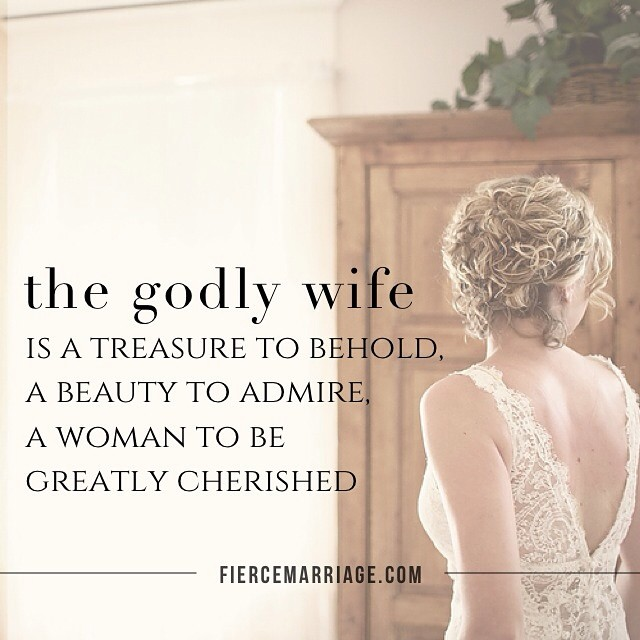 """A godly wife is a treasure to behold"