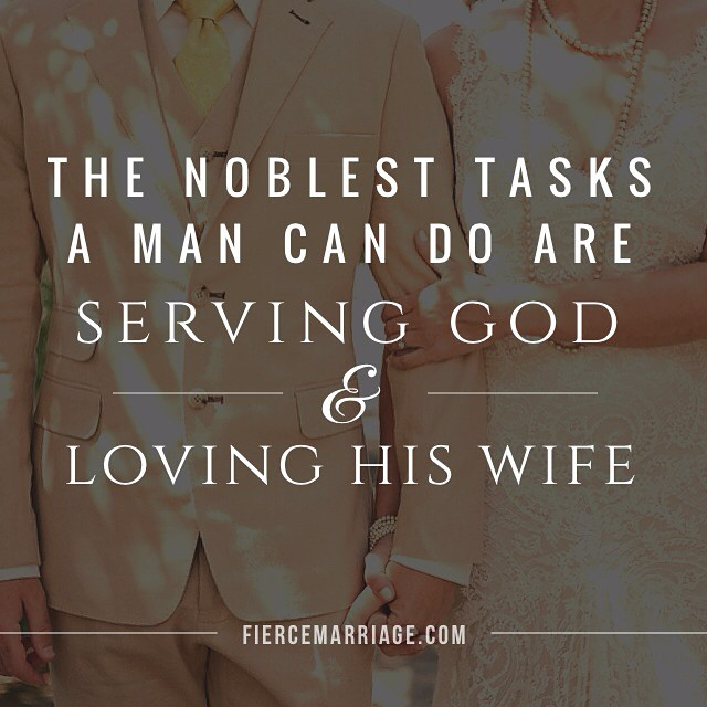 """The noblest tasks a man can do are serving God and loving his wife"" -Ryan Frederick"