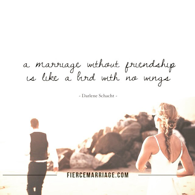 A marriage without friendship is like a bird with no wings. -Darlene Schacht