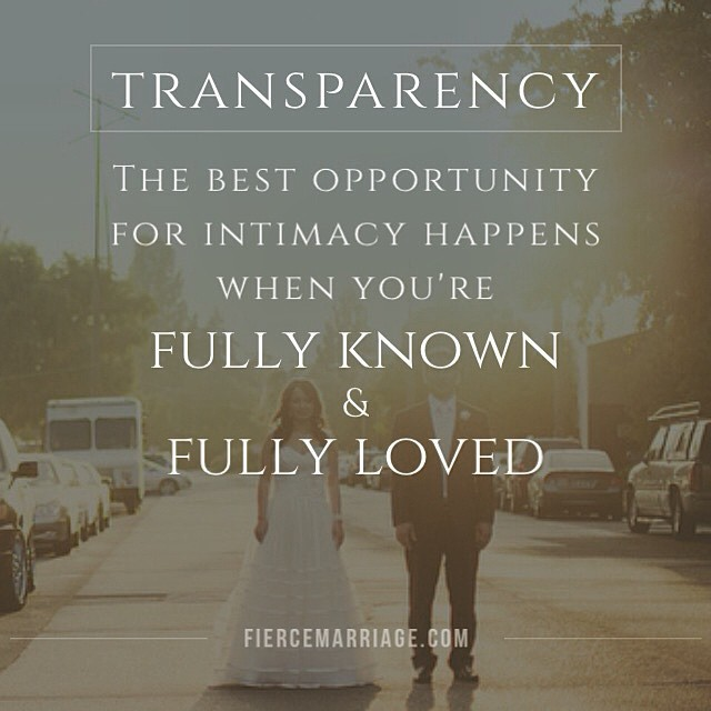 """Transparency: The best opportunity for intimacy happens when you're fully known and fully loved."" -Ryan Frederick"