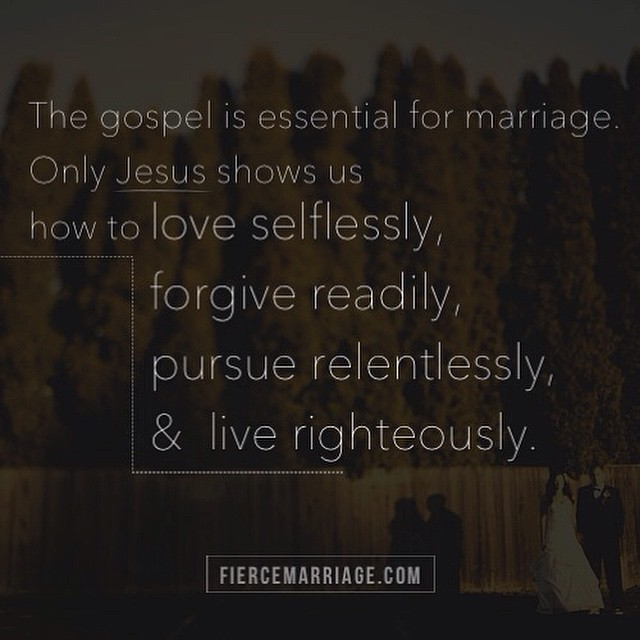 The Gospel is essential for marriage.  Only Jesus shows us how to love selflessly, forgive readily, pursue relentlessly, and live righteously. -Ryan Frederick