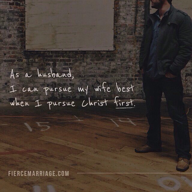 As a husband I can pursue my wife best when I pursue Christ first. -Ryan Frederick
