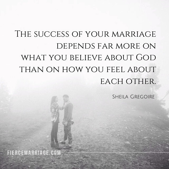 """The success of your marriage depends far more on what you believe about God than on how you feel about each other."" -Sheila Gregoire"