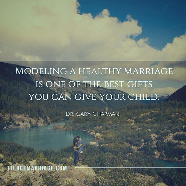 """Modeling a healthy marriage is one of the best gifts you can give your child."" -Dr. Gary Chapman"