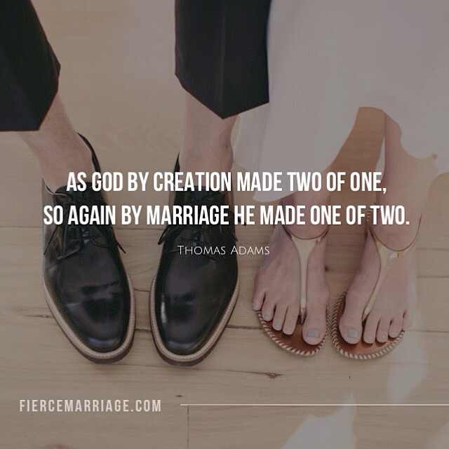 As God by creation made two of one, so again by marriage he made one of two. -Thomas Adams