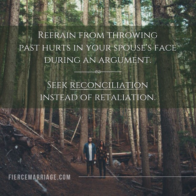 """Refrain from throwing past hurts in your spouse's face during an argument. Seek reconciliation instead of retaliation."" -Ryan Frederick"