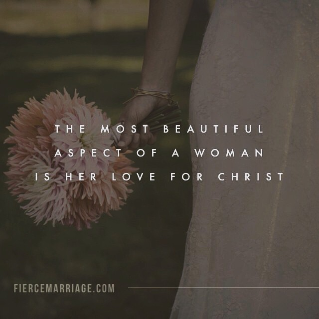 The most beautiful aspect of a woman is her love for Christ. -Ryan Frederick