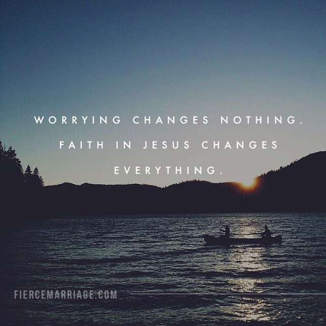 Worrying changes nothing. Faith in Jesus changes everything. -Selena Frederick