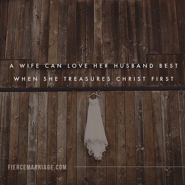A wife can love her husband best when she treasures Christ first. -Selena Frederick