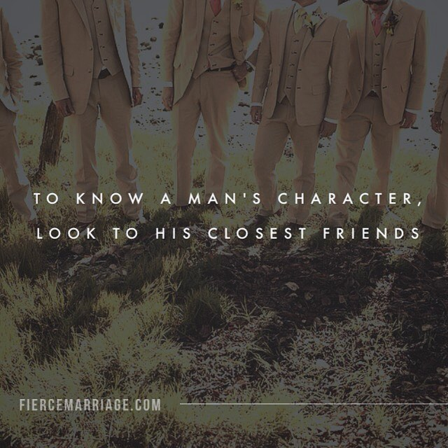 To know a man's character, look to his closest friends. -Japanese Proverb