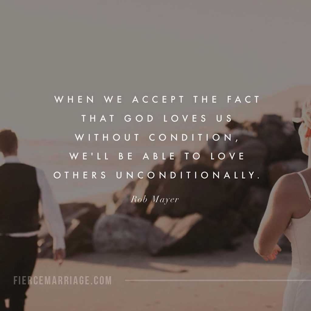 """When we accept the fact that God loves us without condition"