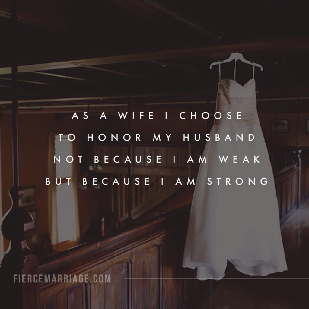 As a wife I choose to honor my husband not because I am weak but because I am strong. -Selena Frederick