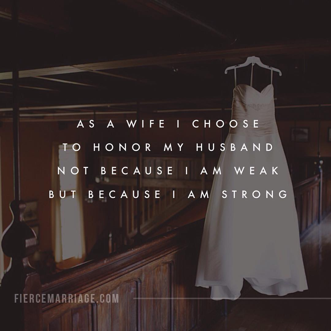 """""""As a wife I choose to honor my husband not because I am weak but because I am strong."""" -Selena Frederick"""