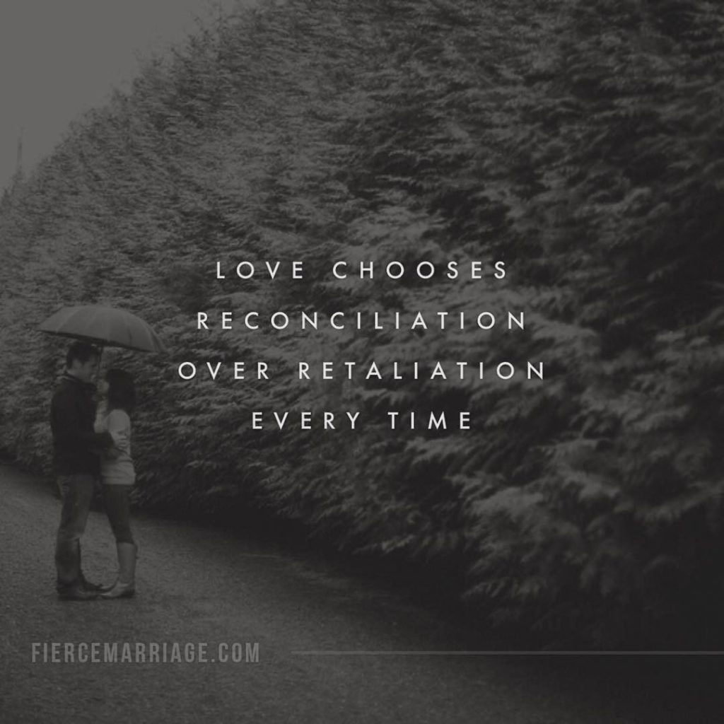 """Love chooses reconciliation over retaliation every time."" -Ryan Frederick"