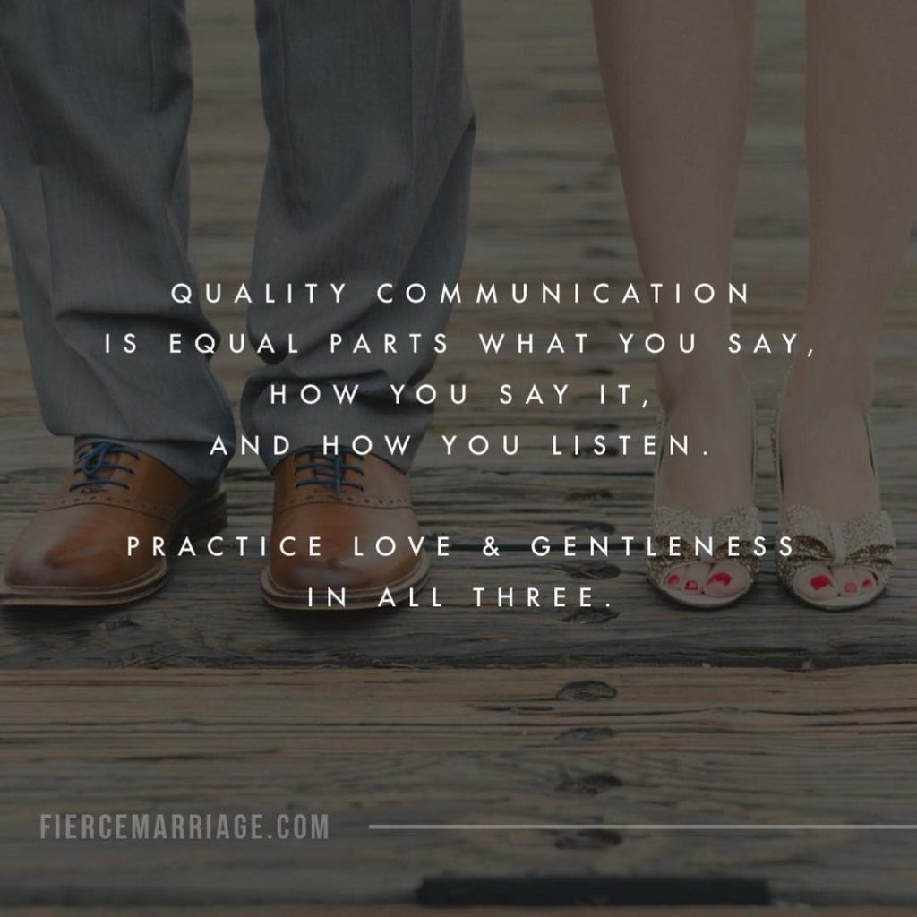 Quality communication is equal parts what you say, how you say it, and how you listen.  Practice love and gentleness in all three. -Ryan Frederick