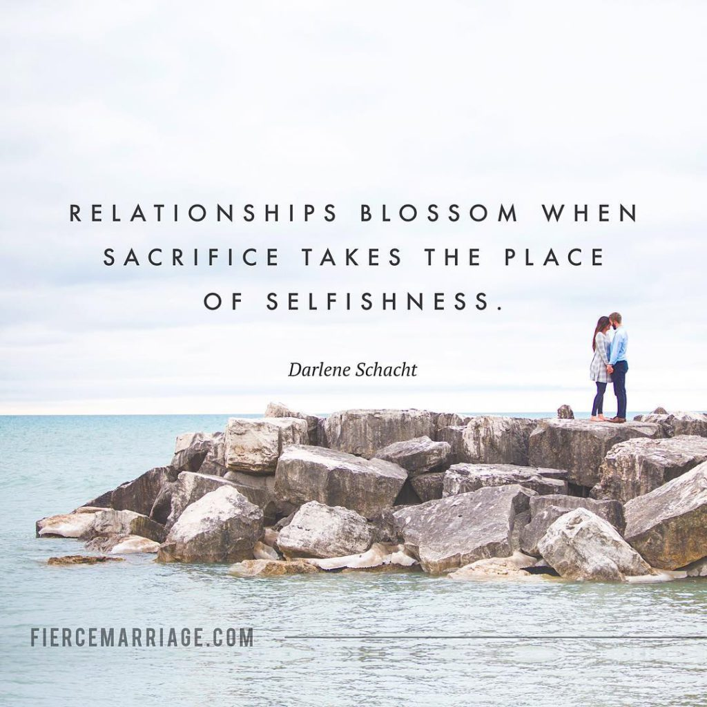 """Relationships blossom when sacrifice takes the place of selfishness."" -Darlene Schacht"
