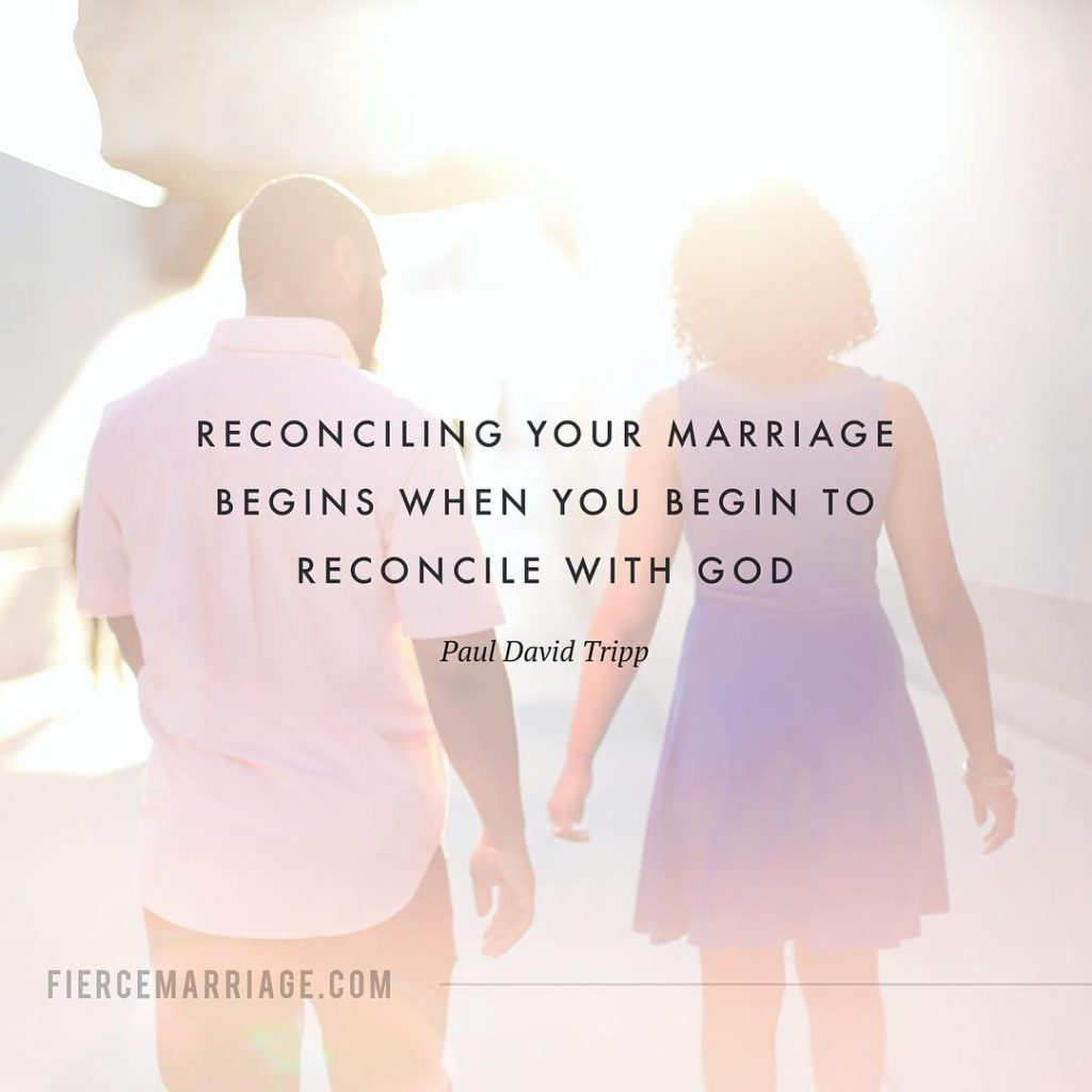 """Reconciling your marriage begins when you begin to reconcile with God."" -Paul David Tripp"