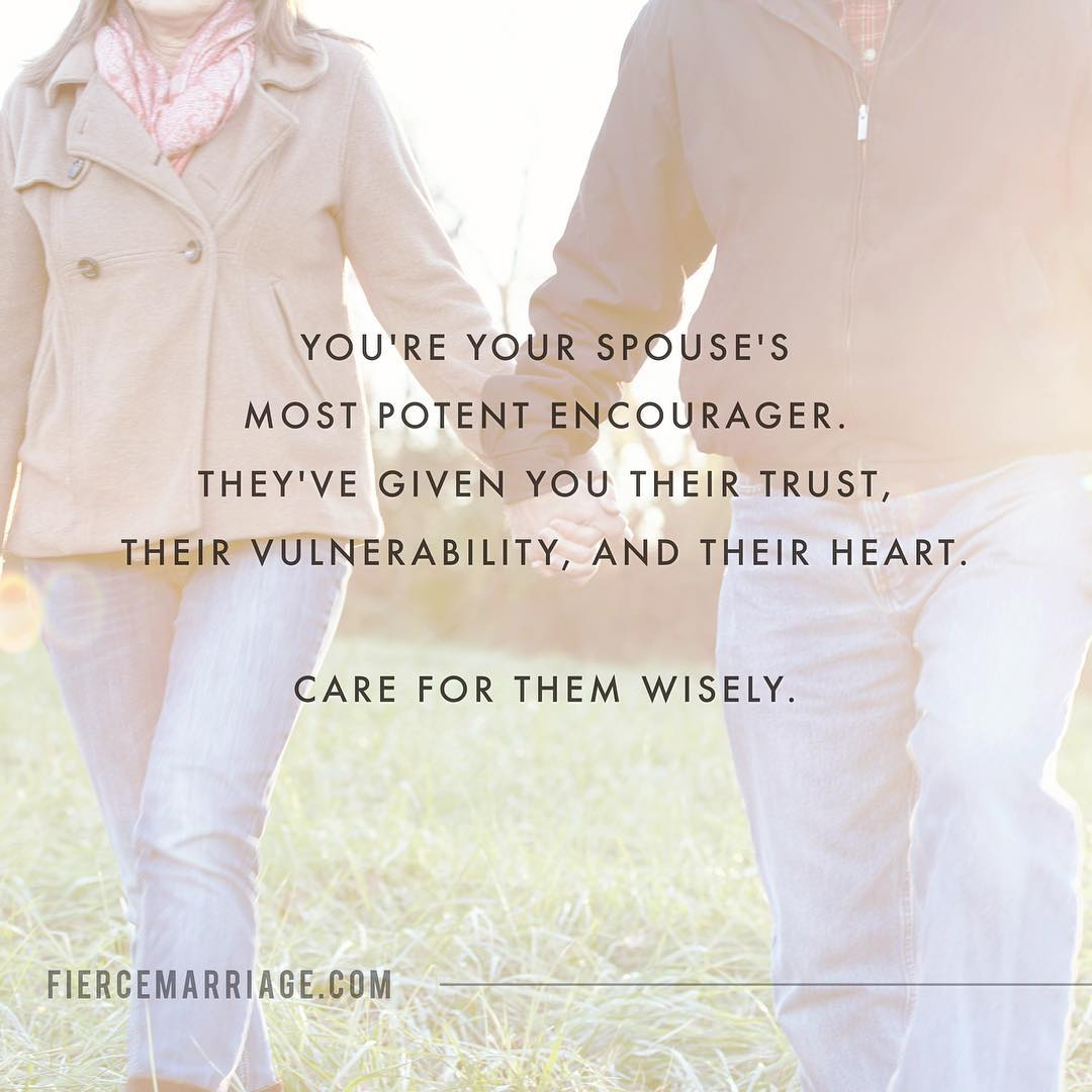"""""""You're your spouse's most potent encourager.  They've given you their trust"""