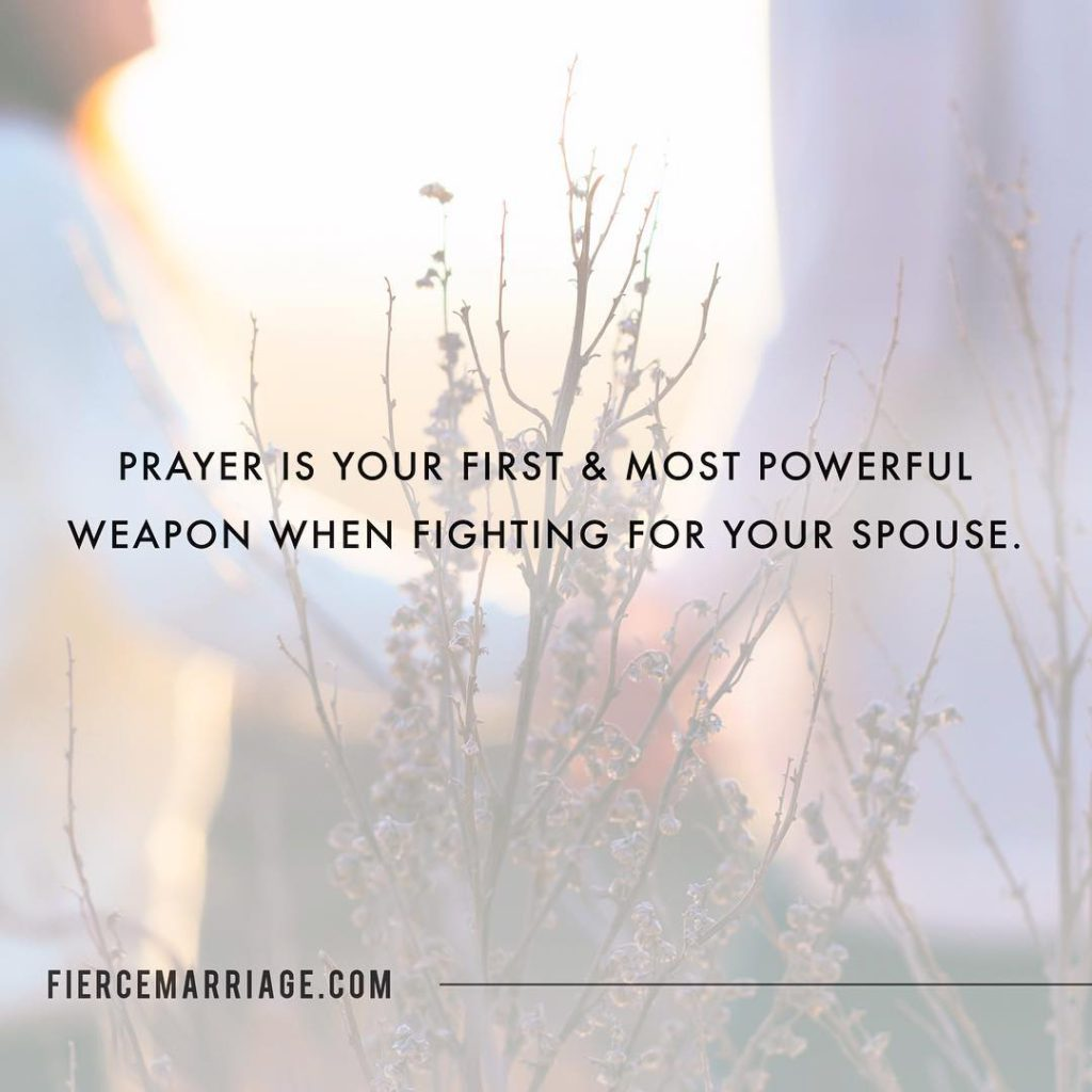 """Prayer is your first & most powerful weapon when fighting for your spouse."" -Ryan Frederick"