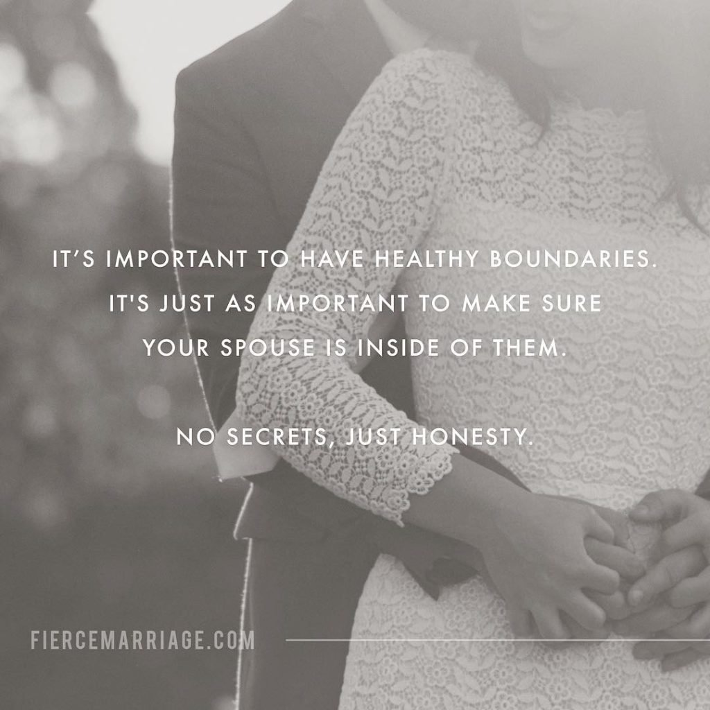 """It's important to have healthy boundaries.  It's just as important to make sure your spouse is inside of them.  No secrets"