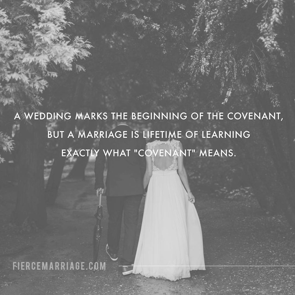 A wedding marks the beginning of the covenant, but a marriage is a lifetime of learning exactly what 'covenant' means. -Ryan Frederick
