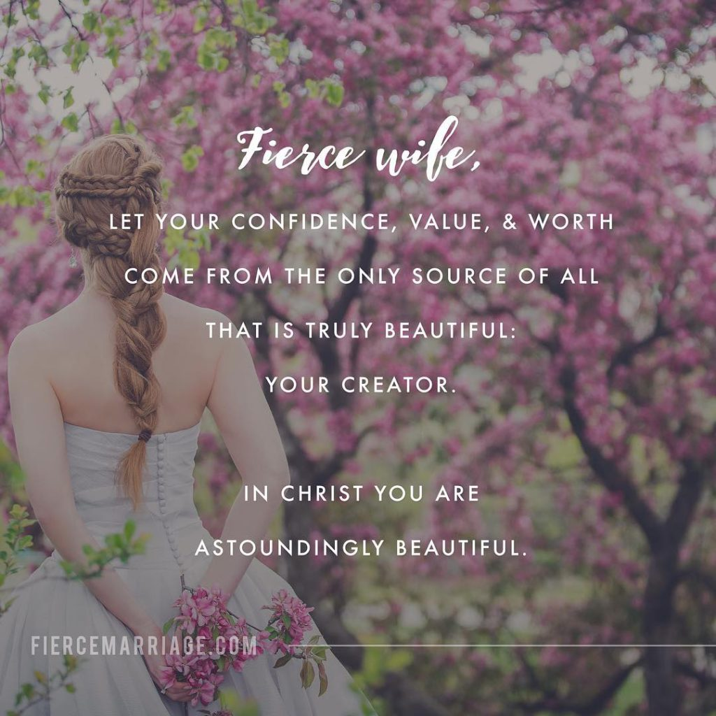 Fierce Wife, let your confidence, value & worth come from the only source of all that is truly beautiful: your Creator.  In Christ you are astoundingly beautiful. -Selena Frederick