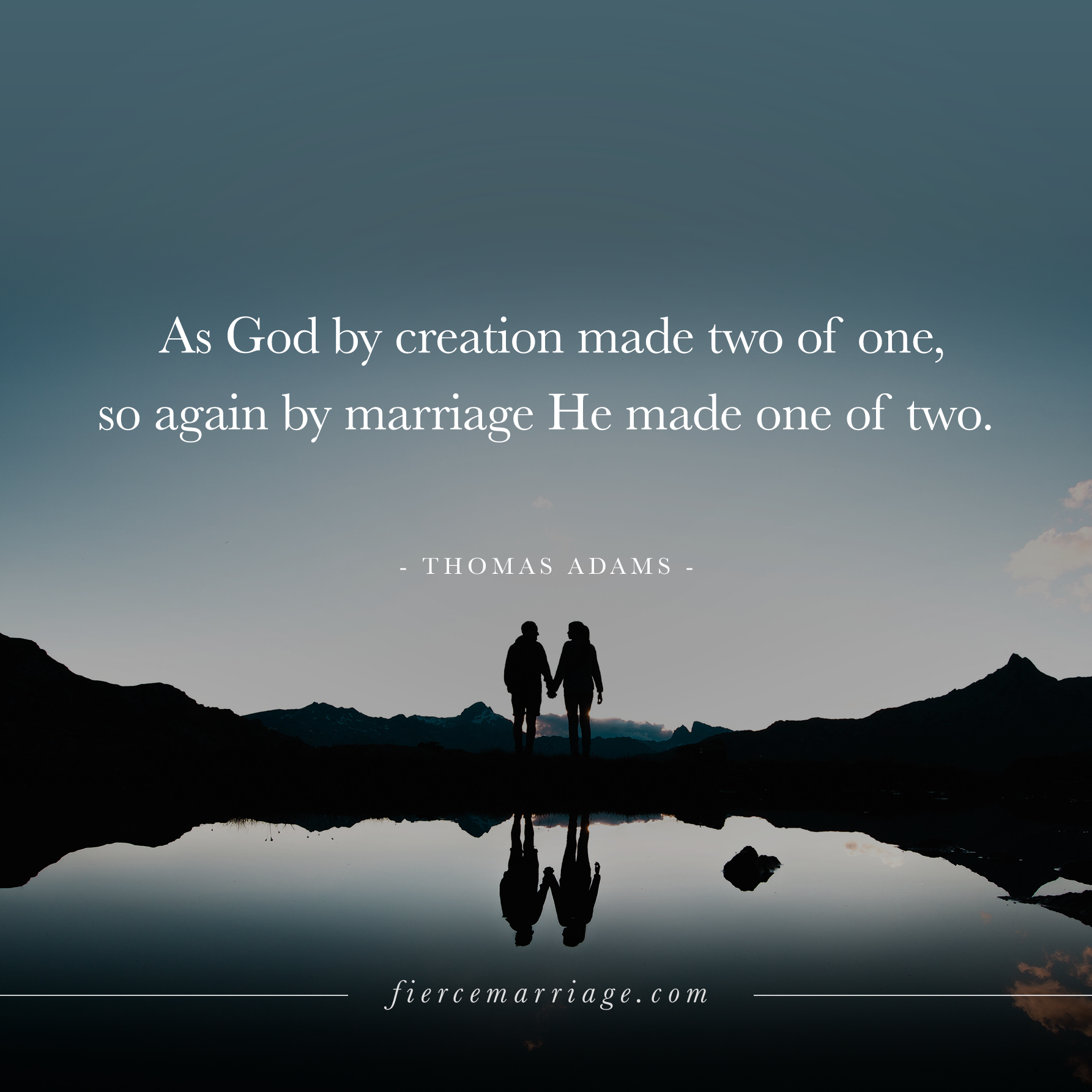 as god by creation made two of one so again by marriage he made